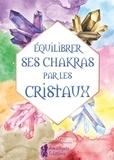 Ethan Lazzerini - Equilibrer ses chakras par les cristaux - Guide pour débutant.