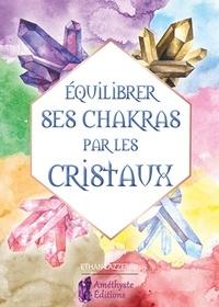 Equilibrer ses chakras par les cristaux- Guide pour débutant - Ethan Lazzerini |