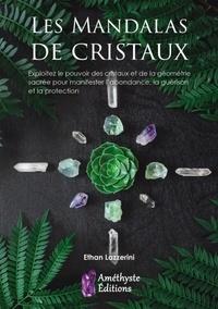 Les mandalas de cristaux - Exploitez le pouvoir des cristaux pour manifester labondance, la guérison et la protection.pdf