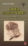 Ethel Groffier - Criez et qu'on crie ! - Voltaire et la justice pénale.