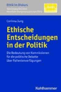 Ethische Entscheidungen in der Politik - Die Bedeutung von Kommissionen für die politische Debatte über Patientenverfügungen.