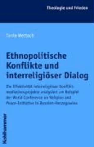 Ethnopolitische Konflikte und interreligiöser Dialog - Die Effektivität interreligiöser Konfliktmediationsprojekte analysiert am Beispiel der World Conference on Religion and Peace-Initiative in Bosnien-Herzegowina.