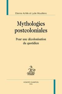 Etienne Achille et Lydie Moudileno - Mythologies postcoloniales - Pour une décolonisation du quotidien.