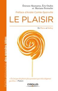 Etienne Akamatsu et Eric Oudin - Le plaisir - De Platon à Onfray.