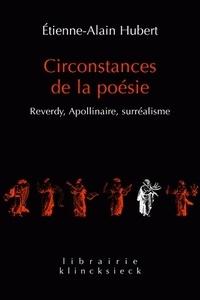 Etienne-Alain Hubert - Circonstances de la poésie - Reverdy, Apollinaire, surréalisme.