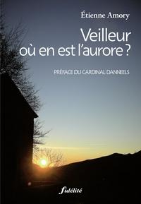 Etienne Amory - Veilleur, où en est l'aurore ?.
