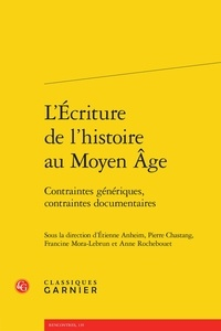 Etienne Anheim et Pierre Chastang - L'écriture de l'histoire au Moyen Age - Contraintes génériques, contraintes documentaires.