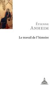 Etienne Anheim - Le travail de l'histoire.