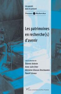 Etienne Anheim et Anne-Julie Etter - Les patrimoines en recherche(s) d'avenir.