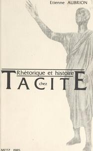 Etienne Aubrion - Rhétorique et histoire chez Tacite.