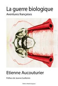 Etienne Aucouturier - La guerre biologique - Aventures françaises.