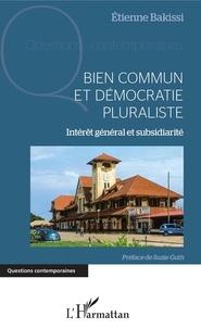 Etienne Bakissi - Bien commun et démocratie pluraliste - Intérêt général et subsidiarité.