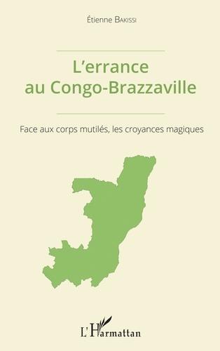 Etienne Bakissi - L'errance au Congo-Brazzaville - Face aux corps mutilés, les croyances magiques.