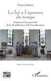 Etienne Bakissi - La foi à l'épreuve du temps - Esquisses d'une pastorale de la christification et de l'inculturation.
