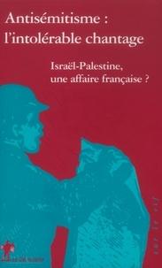 Etienne Balibar et Rony Brauman - Antisémitisme : l'intolérable chantage - Israël-Palestine, une affaire française ?.