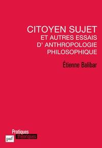 Etienne Balibar - Citoyen sujet et autres essais d'anthropologie philosophique.