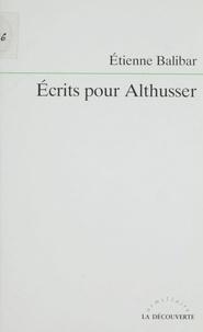 Etienne Balibar - Écrits pour Althusser.