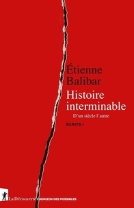 Etienne Balibar - Ecrits - Tome 1, Histoire interminable. D'un siècle à l'autre.