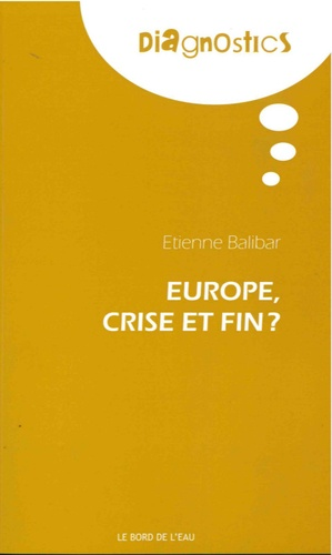Etienne Balibar - Europe : crise et fin ?.