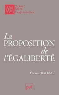 Etienne Balibar - La proposition de l'égaliberté - Essais politiques 1989-2009.