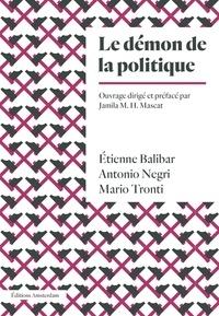 Etienne Balibar et Antonio Negri - Le Démon de la politique.