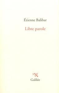 Etienne Balibar - Libre parole.