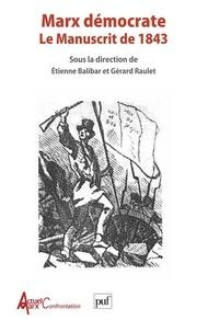 Etienne Balibar et Gérard Raulet - Marx démocrate. - Le Manuscrit de 1843.