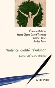 Etienne Balibar et André Tosel - Violence, civilité, révolution - Autour d'Etienne Balibar.