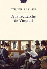 Etienne Barilier - A la recherche de Vinteuil.