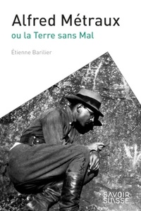 Etienne Barilier - Alfred Métraux ou la Terre sans mal.