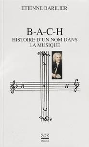Etienne Barilier - B-A-C-H - Histoire d'un nom dans la musique.