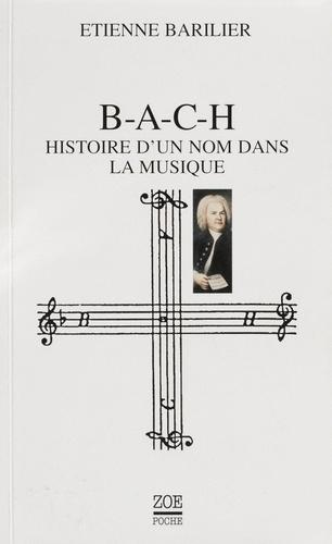 B-A-C-H. Histoire d'un nom dans la musique