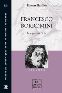 Etienne Barilier - Francesco Borromini - Le mystère et l'éclat.
