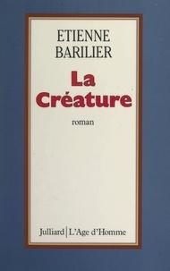 Etienne Barilier - La créature.