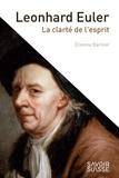 Etienne Barilier - Leonhard Euler - La clarté de l'esprit.