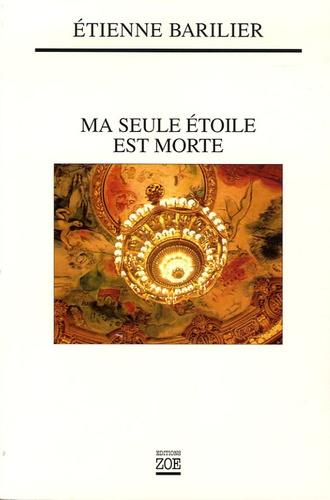 Etienne Barilier - Ma seule étoile est morte.