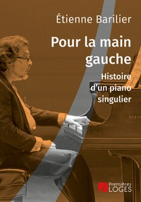 Etienne Barilier - Pour la main gauche - Histoire d'un piano singulier.