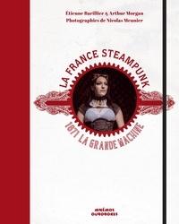 Etienne Barillier et Arthur Morgan - La France steampunk - 1871 la grande machine.