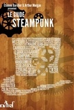 Etienne Barillier et Arthur Morgan - Le guide Steampunk.