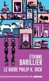 Etienne Barillier - Le petit guide à trimbaler de Philip K. Dick.