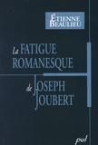 Etienne Beaulieu - La fatigue romanesque de Joseph Joubert.