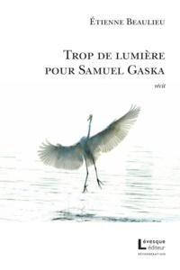 Etienne Beaulieu - Trop de lumière pour Samuel Gaska.