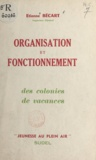 Etienne Bécart - Organisation et fonctionnement - Des colonies de vacances.
