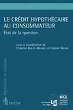 Etienne Beguin et Chris Biquet-Mathieu - Le crédit hypothécaire au consommateur - Etat de la question.