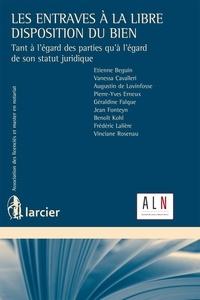 Etienne Beguin et Vanessa Cavalleri - Les entraves à la libre disposition du bien - Tant à l'égard des parties qu'à l'égard de son statut juridique.