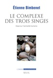 Etienne Bimbenet - Le complexe des trois singes - Essai sur l'animalité humaine.
