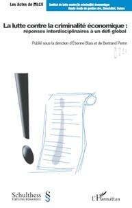 Etienne Blais et Bertrand Perrin - La lutte contre la criminalité économique : réponses interdisciplinaires à un défi global.