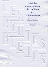 Etienne Blondeau - Les routes bleues - Périples d'une couleur de la Chine à la Méditerranée.