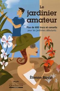 Etienne Blouin - Le jardinier amateur.