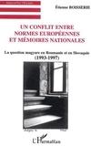 Etienne Boisserie - Un conflit entre normes européennes et mémoires nationales - La question magyare en Roumanie et en Slovaquie (1993-1997).